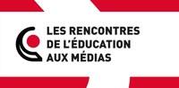 LES RENCONTRES DE L'EDUCATION AUX MEDIAS